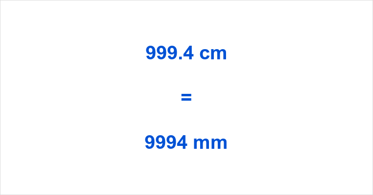 999.4 cm to mm