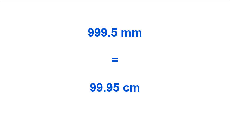 999.5 mm to cm